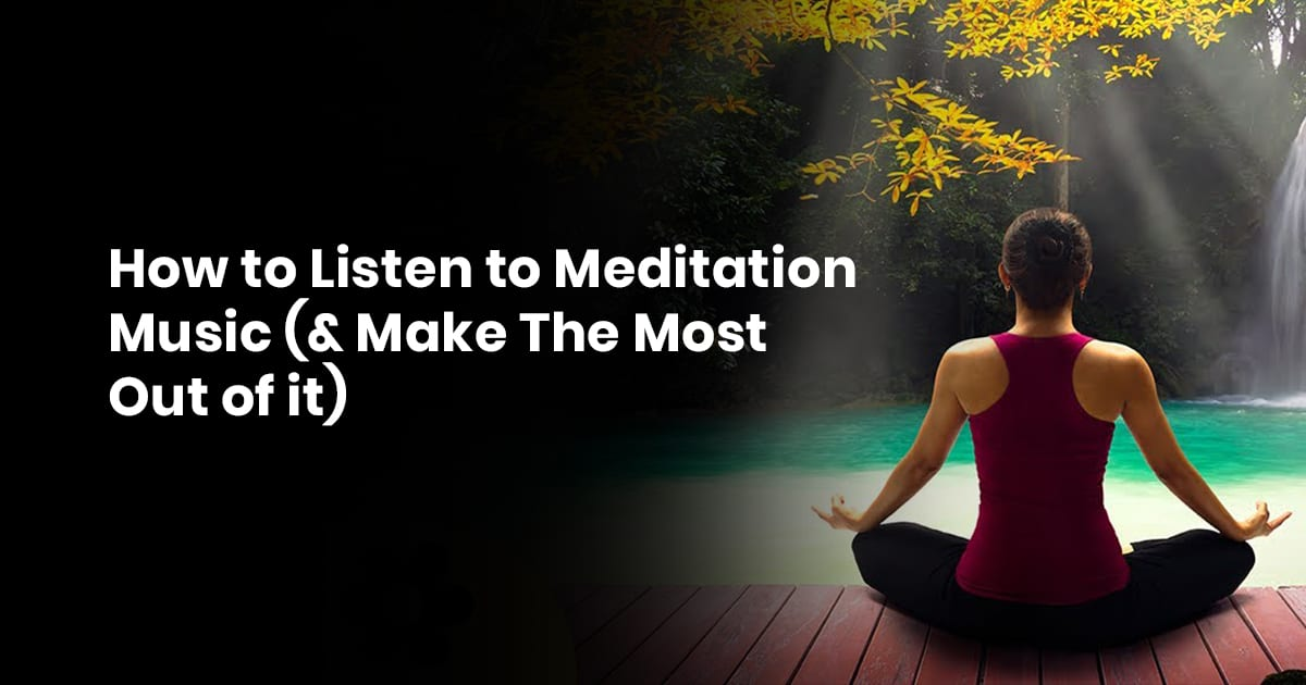 How To Listen To Meditation Music