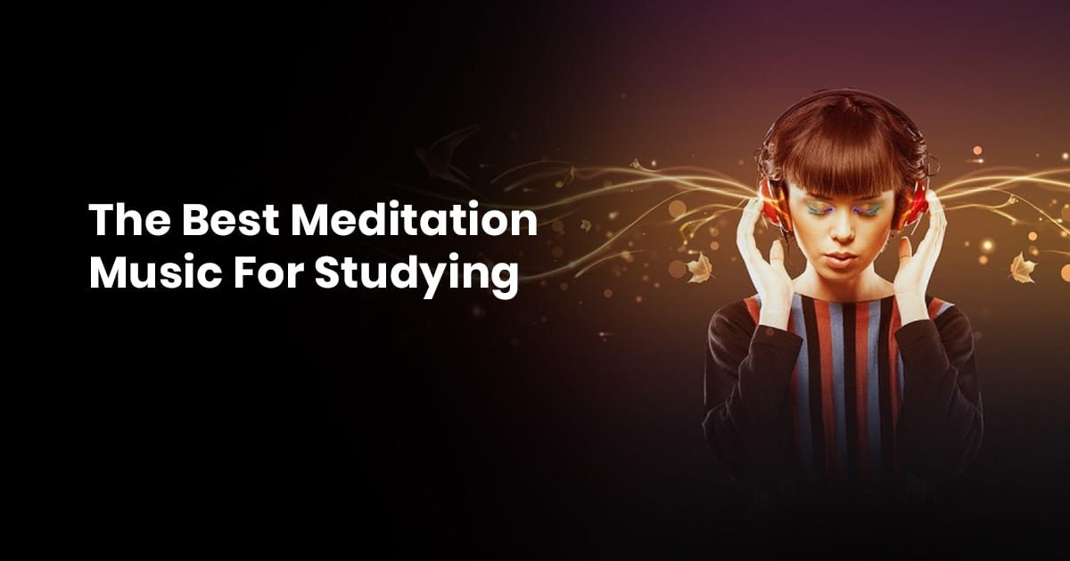 Best Meditation Music For Studying