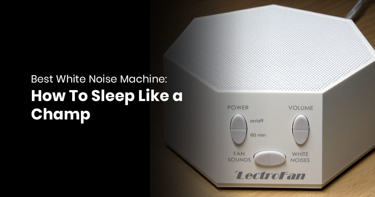 Best White Noise Machine-How To Sleep Like a Champ