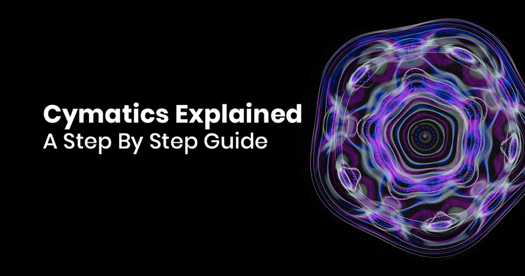 Cymatics Explained: A Step-By-Step Guide