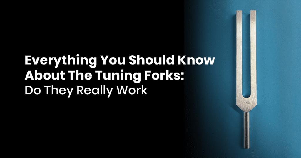 Everything You Should Know About The Tuning Forks: Do They Really Work