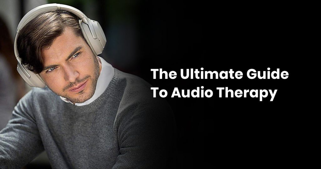 The Ultimate Guide To Audio Therapy