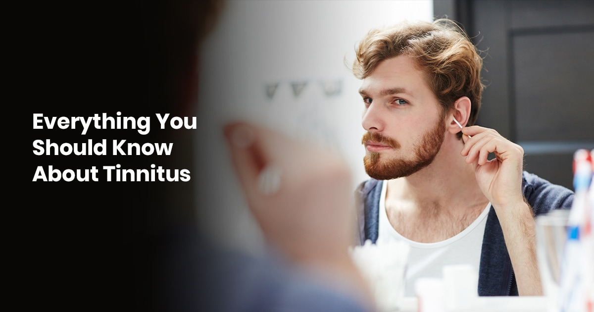 Everything You Should Know About Tinnitus