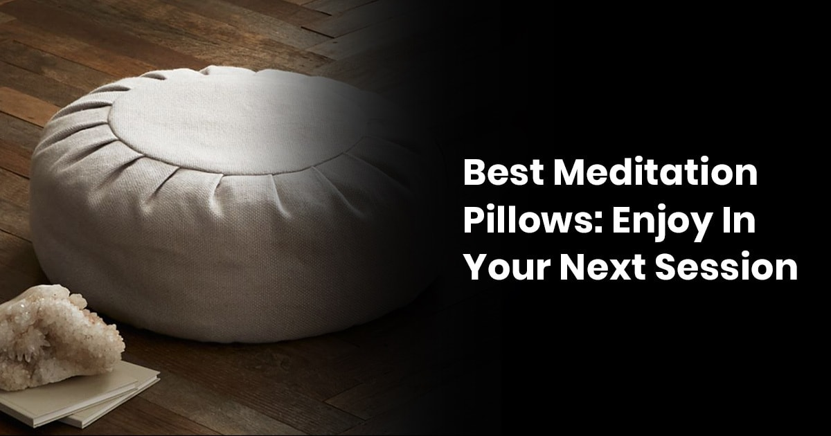 Best Meditation Pillows: Enjoy In Your Next Session