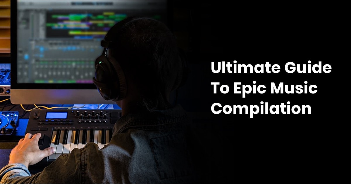 Ultimate Guide To Epic Music